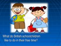 What do British schoolchildren like to do in their free time?