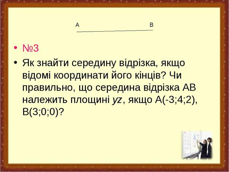 А В №3 Як знайти середину відрізка, якщо відомі координати його кінців? Чи пр...