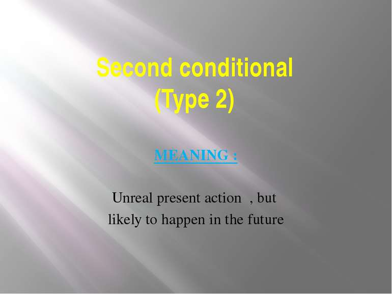 Second conditional (Type 2) MEANING : Unreal present action , but likely to h...