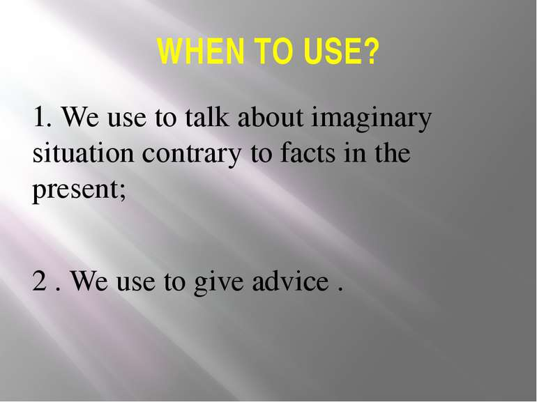 WHEN TO USE? 1. We use to talk about imaginary situation contrary to facts in...