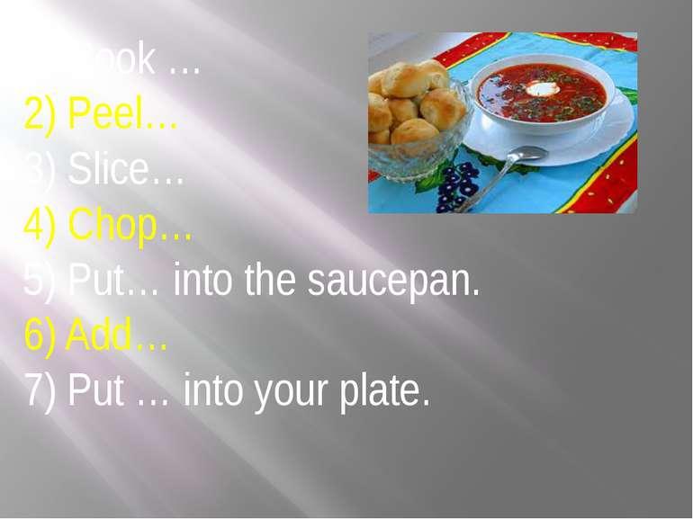 1) Cook … 2) Peel… 3) Slice… 4) Chop… 5) Put… into the saucepan. 6) Add… 7) P...