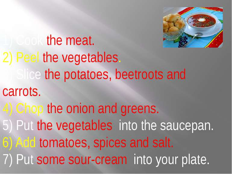 1) Cook the meat. 2) Peel the vegetables. 3) Slice the potatoes, beetroots an...