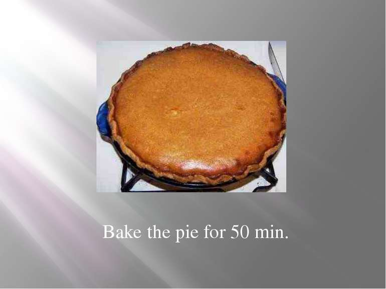 Bake the pie for 50 min.