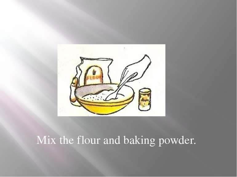 Mix the flour and baking powder.