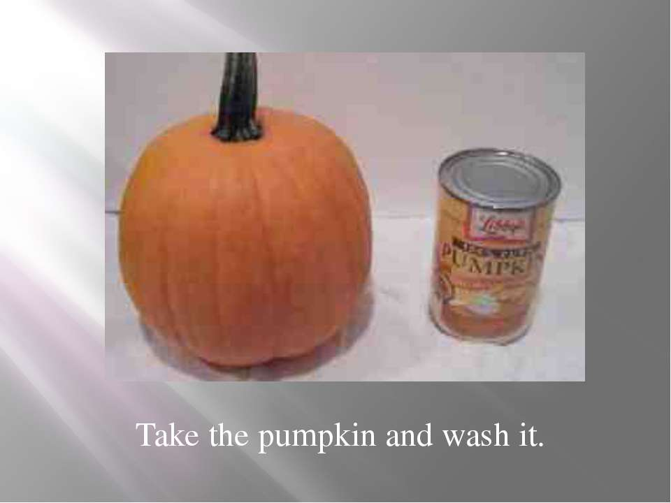 Take the pumpkin and wash it.