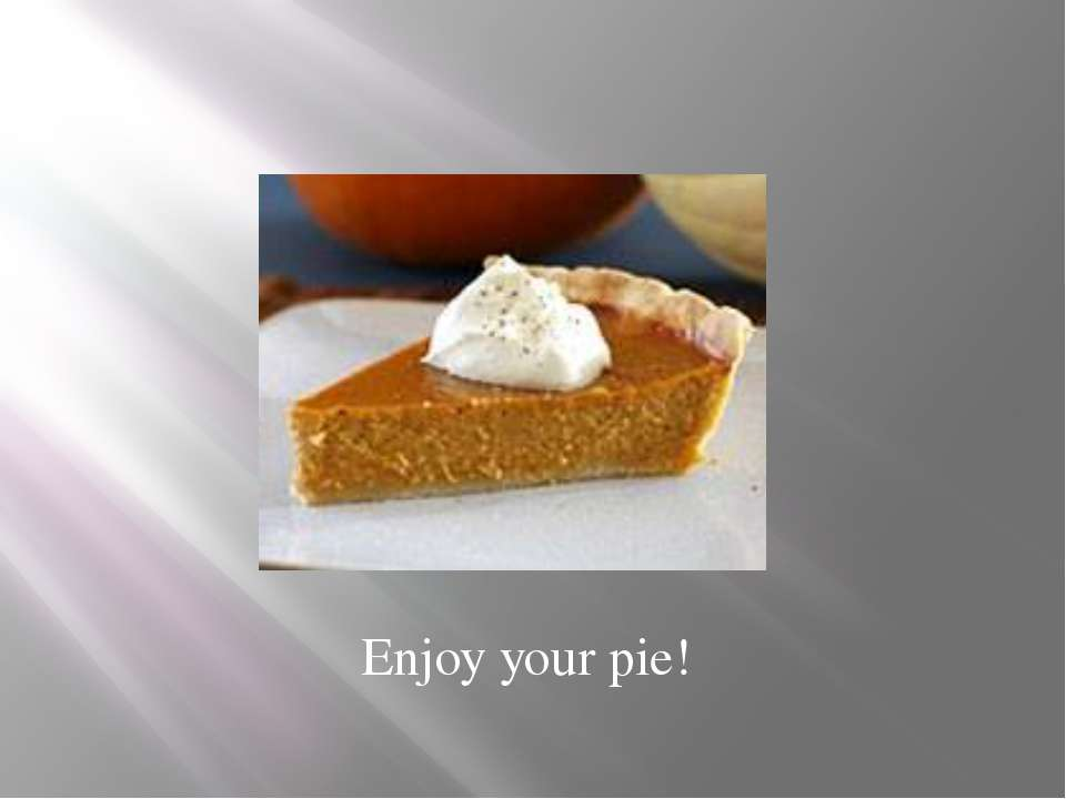 Enjoy your pie!