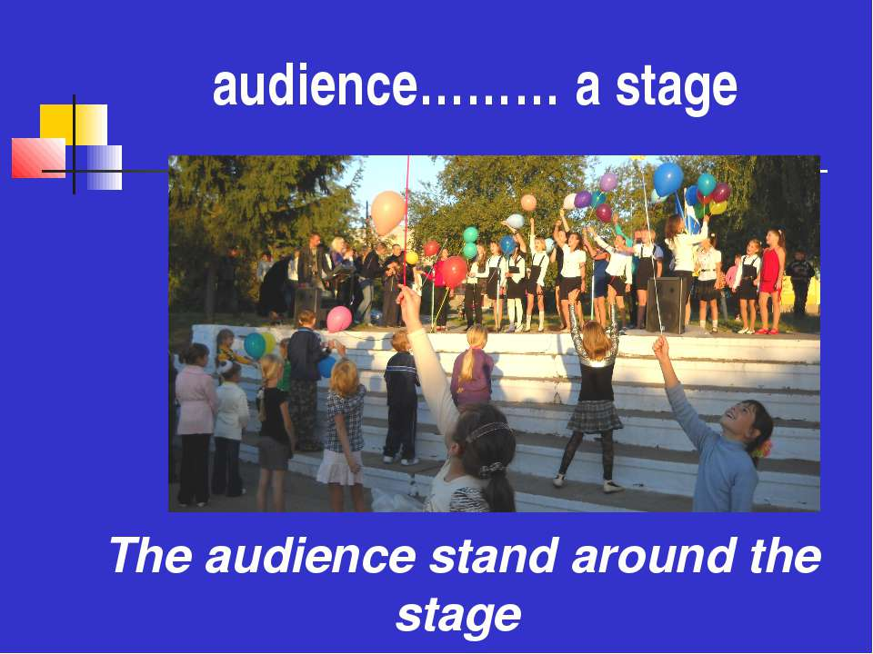 audience……… a stage The audience stand around the stage
