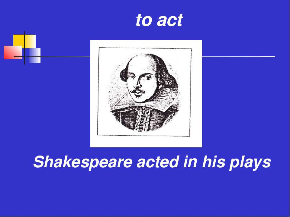 to act Shakespeare acted in his plays