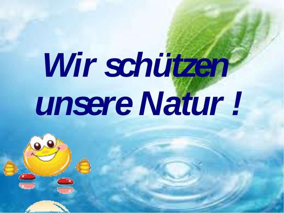 Wir schützen unsere Natur !