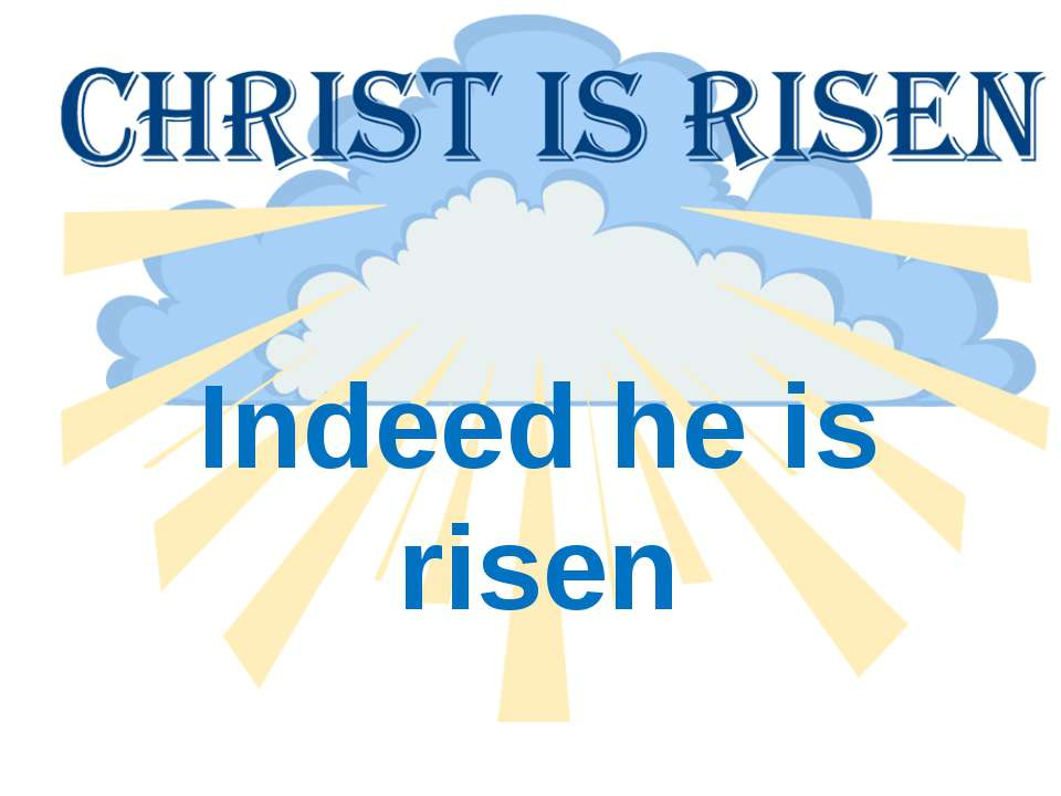 Indeed he is risen