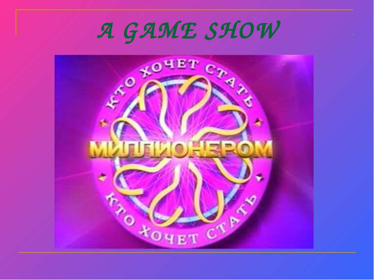 A GAME SHOW