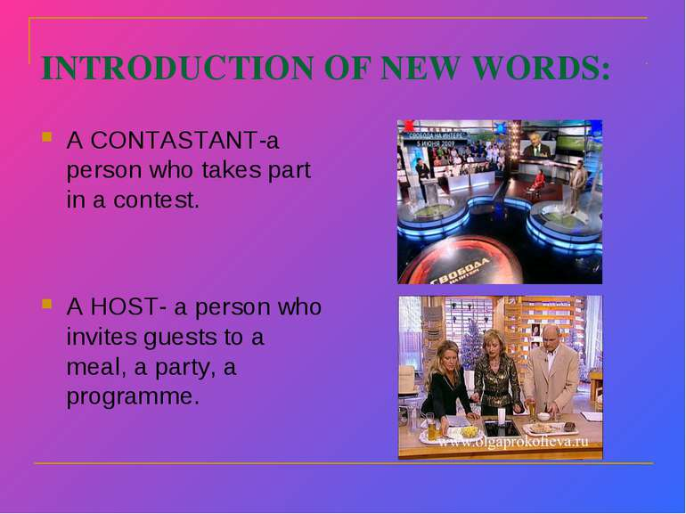 INTRODUCTION OF NEW WORDS: A CONTASTANT-a person who takes part in a contest....