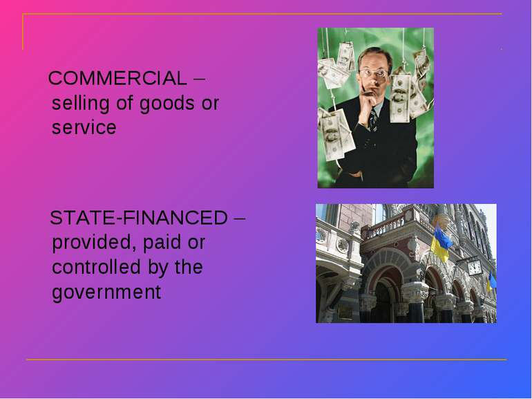 COMMERCIAL – selling of goods or service STATE-FINANCED – provided, paid or c...