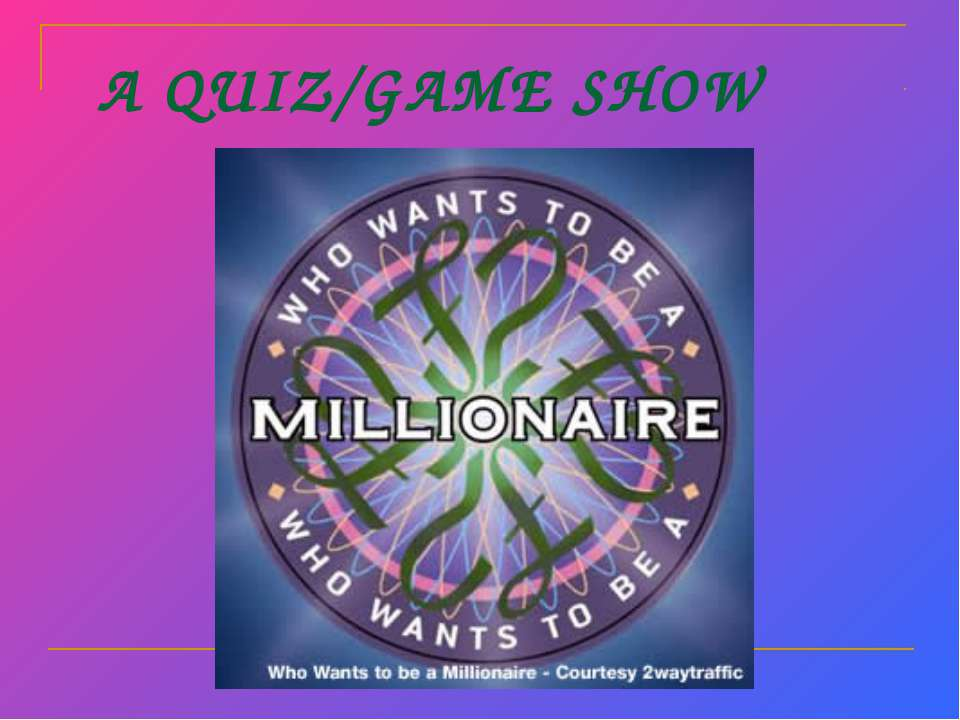 A QUIZ/GAME SHOW