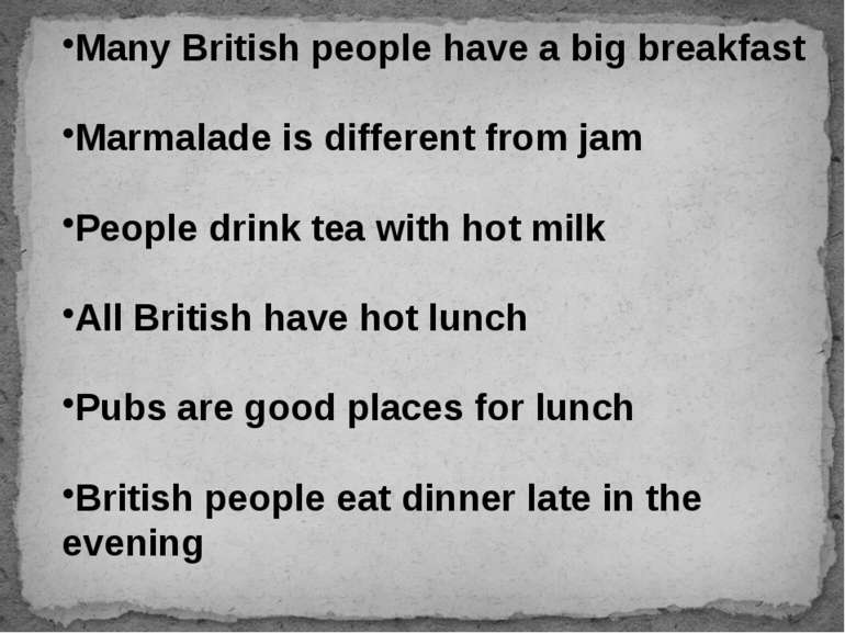 Many British people have a big breakfast Marmalade is different from jam Peop...