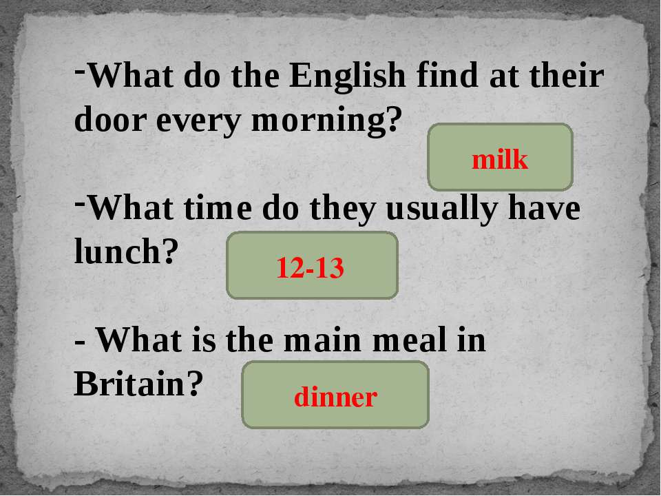 What do the English find at their door every morning? What time do they usual...