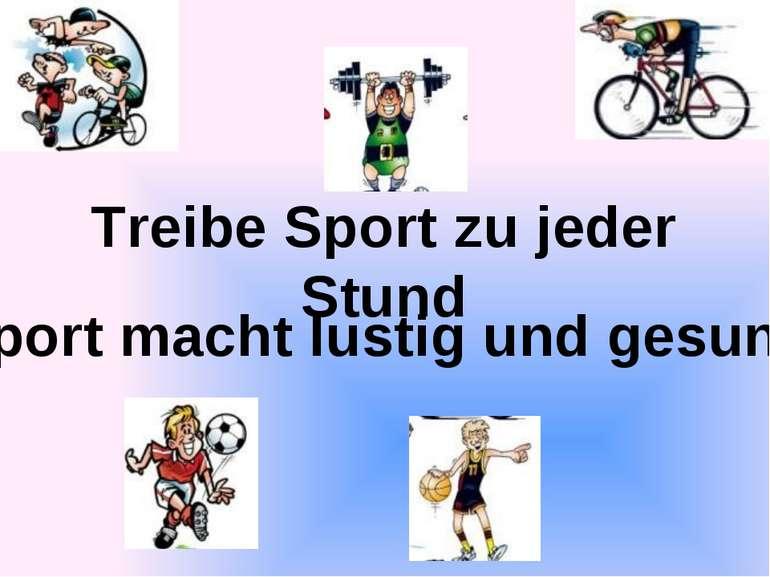 Тreibe Sport zu jeder Stund Sport macht lustig und gesund