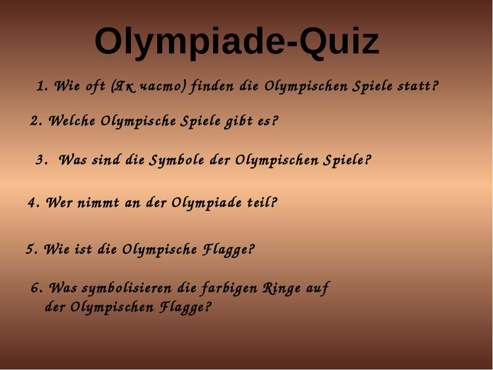 Olympiade-Quiz 1. Wie oft (Як часто) finden die Olympischen Spiele statt? 2. ...