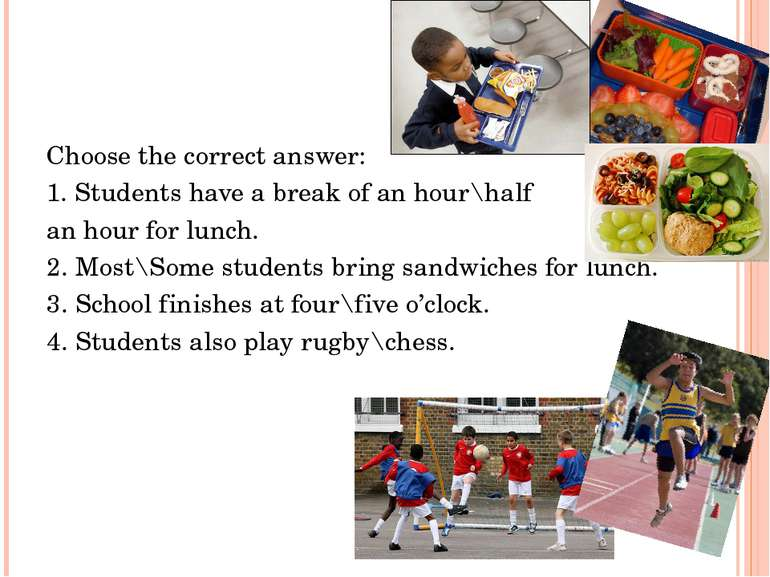 Choose the correct answer: 1. Students have a break of an hour\half an hour f...