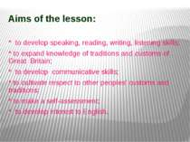 Aims of the lesson: * to develop speaking, reading, writing, listening skills...