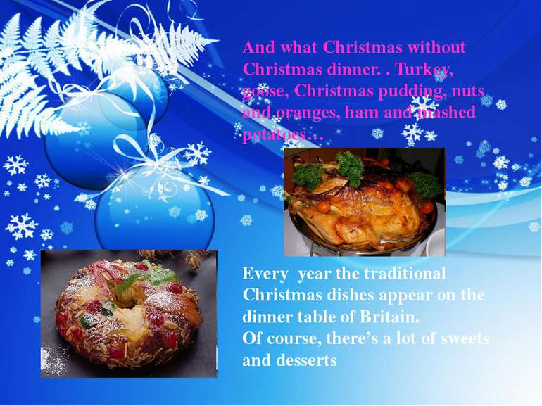 And what Christmas without Christmas dinner. . Turkey, goose, Christmas puddi...