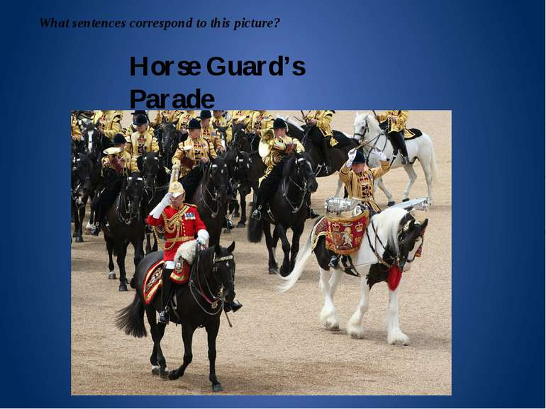 Horse Guard's Parade What sentences correspond to this picture?