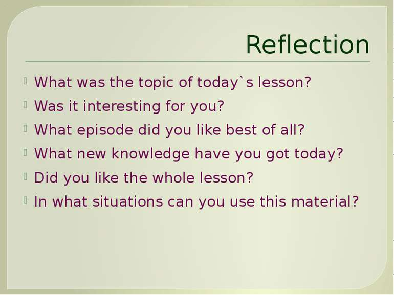 Reflection What was the topic of today`s lesson? Was it interesting for you? ...