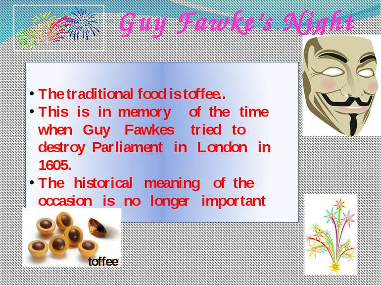 Guy Fawke's Night The traditional food is toffee.. This is in memory of the t...