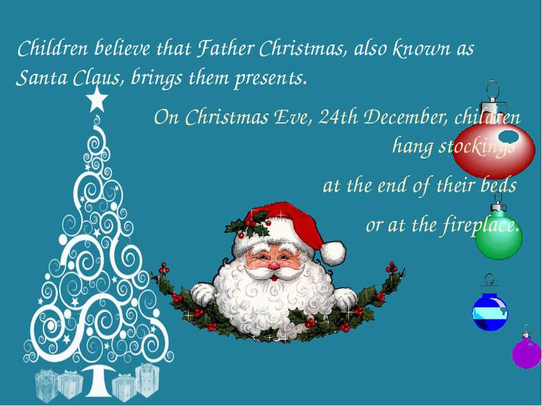 Children believe that Father Christmas, also known as Santa Claus, brings the...