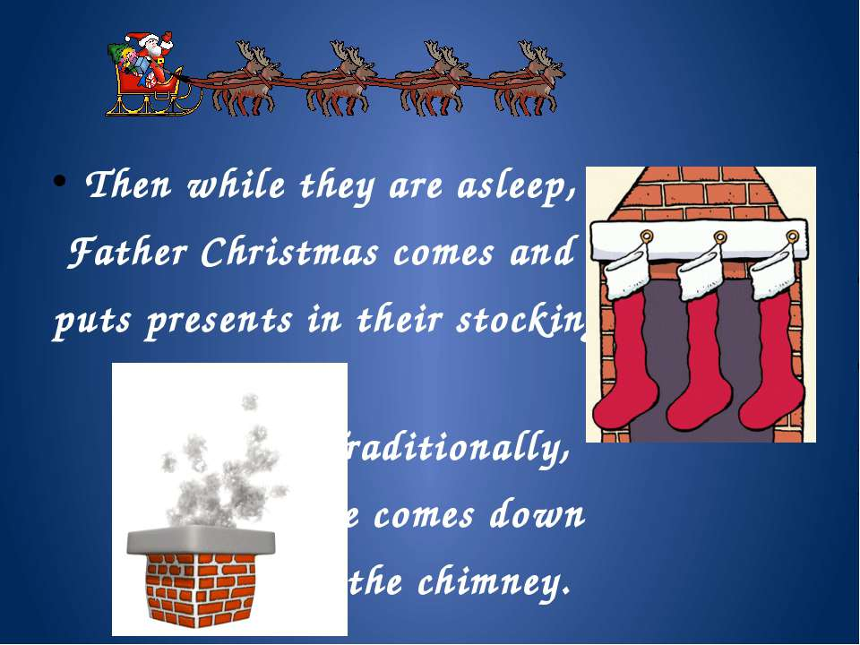 Then while they are asleep, Father Christmas comes and puts presents in their...