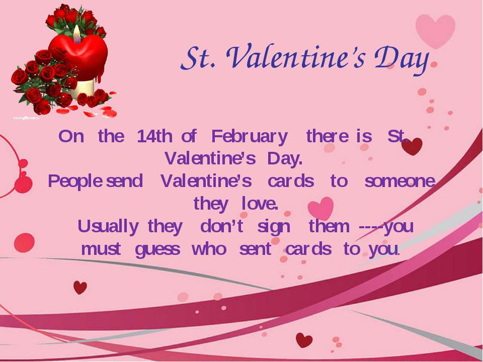 St. Valentine's Day On the 14th of February there is St. Valentine's Day. Peo...