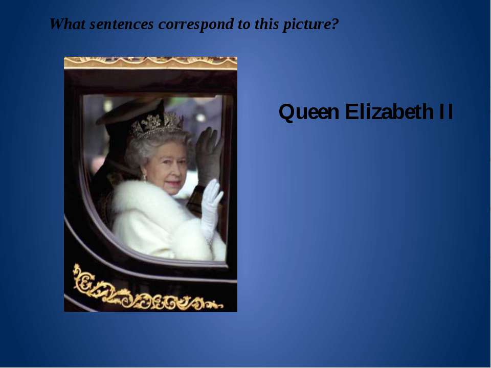 What sentences correspond to this picture? Queen Elizabeth II