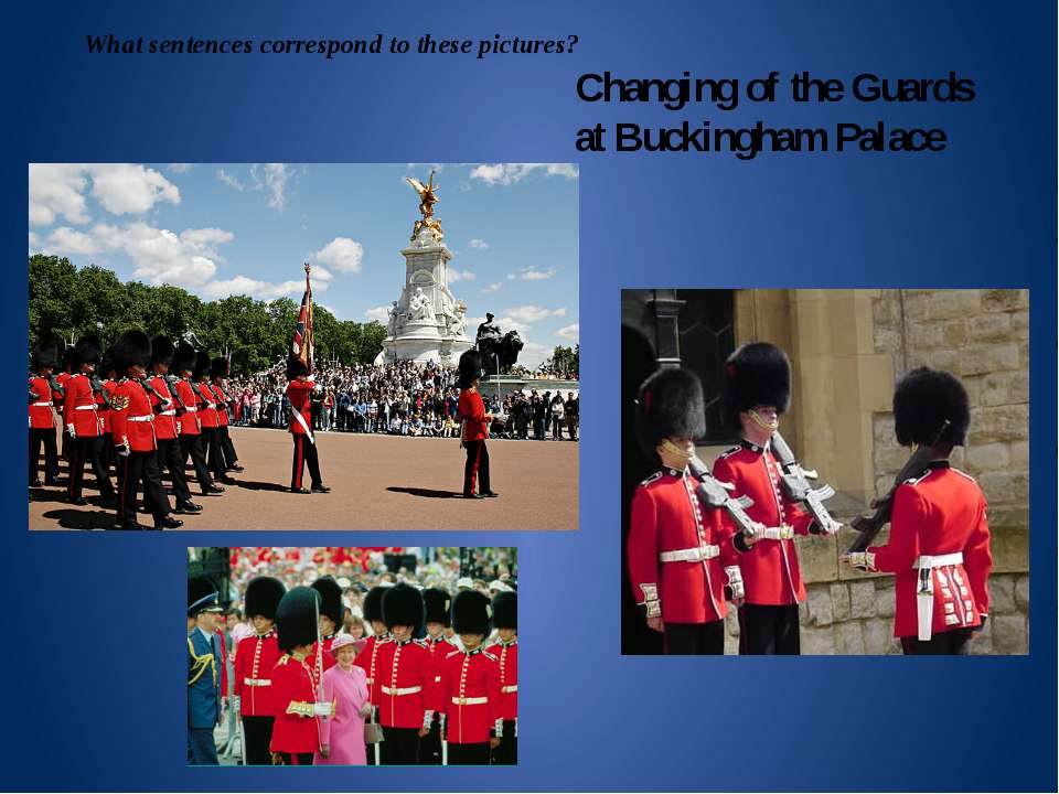 Changing of the Guards at Buckingham Palace What sentences correspond to thes...