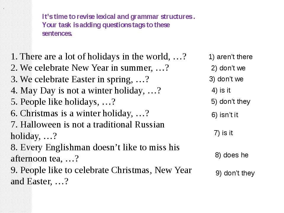 . 1. There are a lot of holidays in the world, …? 2. We celebrate New Year in...