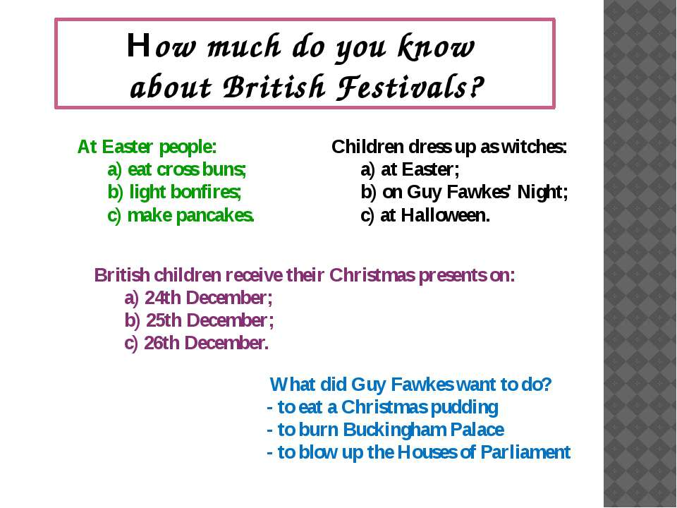 How much do you know about British Festivals? At Easter people: a) eat cross ...
