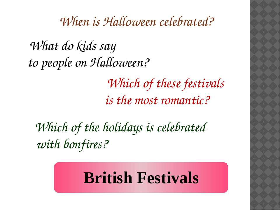 When is Halloween celebrated? What do kids say to people on Halloween? Which ...