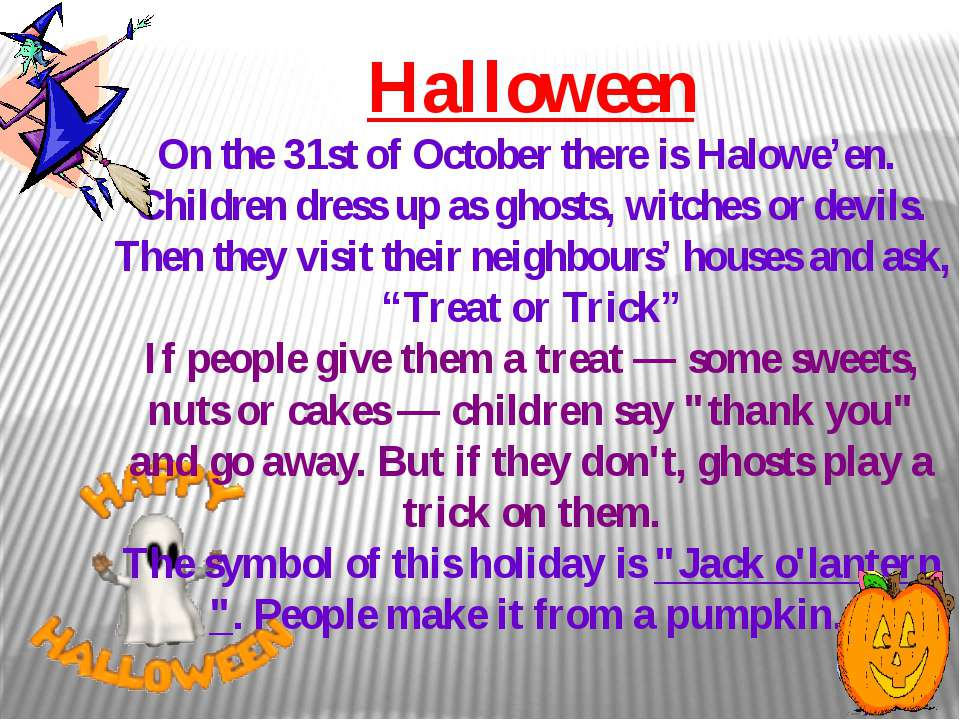 Halloween On the 31st of October there is Halowe'en. Children dress up as gho...