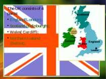 The UK consists of 4 parts: England(London); Scotland (Edinburgh); Wales( Car...