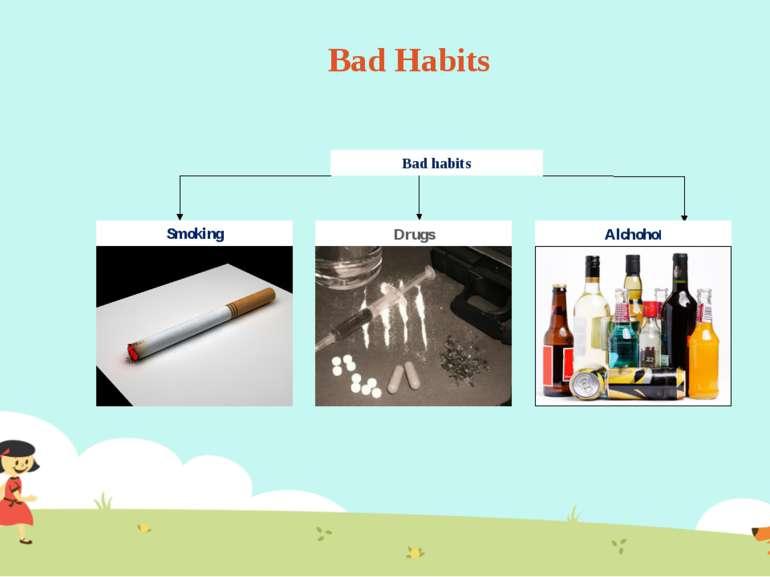 Bad Habits Bad habits Smoking Drugs Alchohol