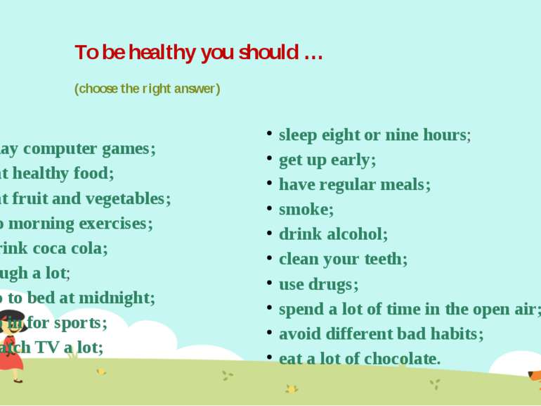 To be healthy you should … (choose the right answer) Play computer games; eat...