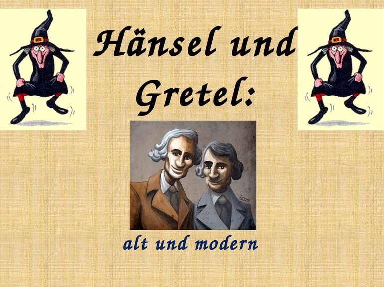 Hänsel und Gretel: alt und modern