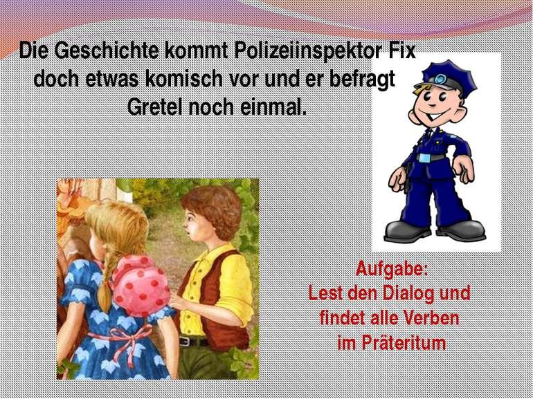 Die Geschichte kommt Polizeiinspektor Fix doch etwas komisch vor und er befra...