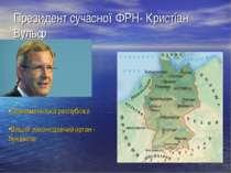 Президент сучасної ФРН- Кристіан Вульф Парламентська республіка Вищий законод...