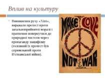 Вплив на культуру Виникнення руху «Хіпі», виражало протест проти загальноприй...