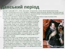 Данський період Крістіан IV Данський (1577—1648), був палким лютеранином, і б...