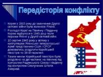 Корея з 1910 року до закінчення Другої світової війни була колонією Японії. Р...