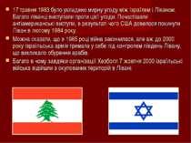 17 травня 1983 було укладено мирну угоду між Ізраїлем і Ліваном. Багато ліван...