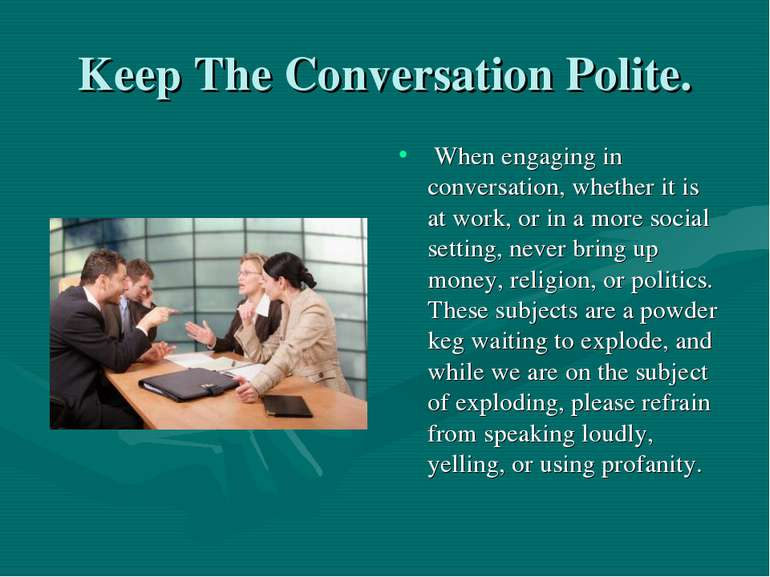 Keep The Conversation Polite. When engaging in conversation, whether it is at...
