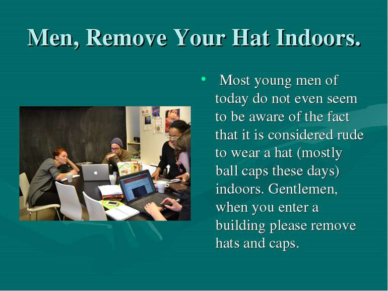Men, Remove Your Hat Indoors. Most young men of today do not even seem to be ...