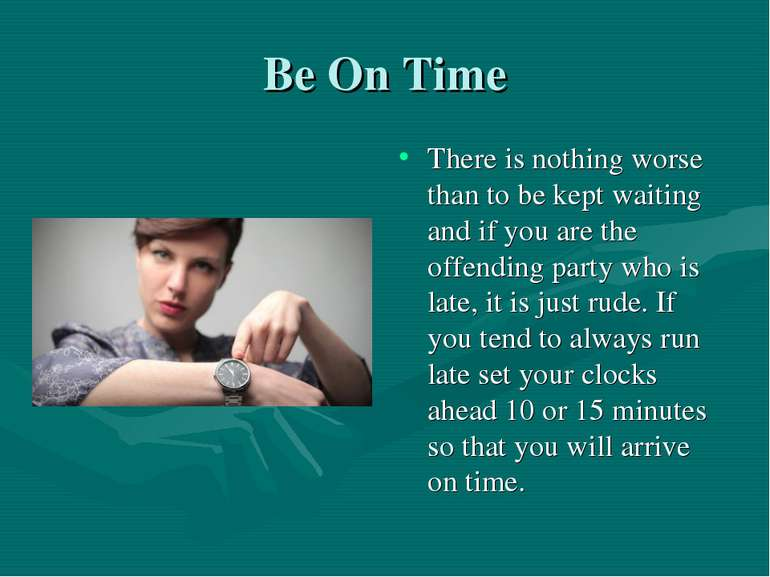 Be On Time There is nothing worse than to be kept waiting and if you are the ...
